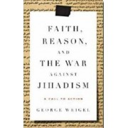 Faith, Reason and the War Against Jihadism by George Weigel