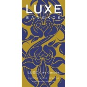 Bangkok Luxe City Guide by LUXE City Guides