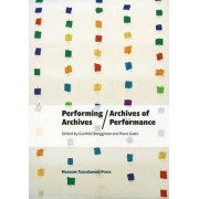 Performing Archives / Archives of Performance by Gunhild Borggreen