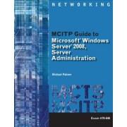 MCITP Guide to Microsoft (R) Windows Server 2008, Server Administration, Exam #70-646 by Michael Palmer