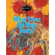 What Lives on Your Body? by John Woodward