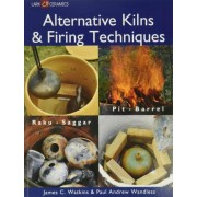 Alternative Kilns and Firing Techniques by James C. Watkins