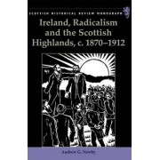 Ireland, Radicalism, and the Scottish Highlands, C.1870-1912 by Andrew G. Newby