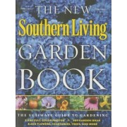 The New Southern Living Garden Book by the Editors of Southern Living Magazine