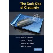 The Dark Side of Creativity by David H. Cropley