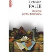 Desertul pentru totdeauna - Octavian Paler
