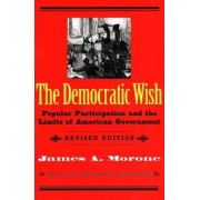 The Democratic Wish by James A. Morone
