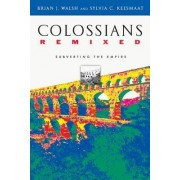 Colossians Remixed by Brian J Walsh