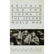 Britain and the Cinema in the Second World War by Philip M. Taylor