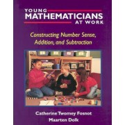 Young Mathematicians at Work: Constructing Number Sense, Addition and Subtraction v. 1 by Catherine Twomey Fosnot