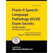 Praxis II Speech-Language Pathology (0330) Exam Secrets Study Guide by Praxis II Exam Secrets Test Prep