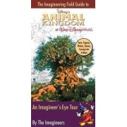 Imagineering Field Guide to Disney's Animal Kingdom by Imagineers