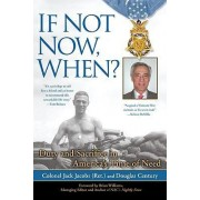If Not Now, When? by Colonel Jack Jacobs