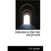 Civilization in Chili, Past and Present by J M Spangler