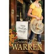 My Foolish Heart by Susan May Warren