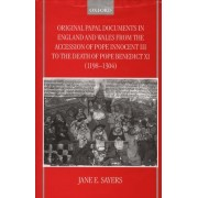 Original Papal Documents in England and Wales from the Accession of Pope Innocent III to the Death of Pope Benedict XI (1198-1304) by Jane E. Sayers