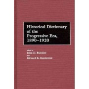 Historical Dictionary of the Progressive Era, 1890-1920 by John D. Buenker