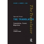 Translation, Travel, Migration: Special Issue of the Translator Volume 12/2 by Loredana Polezzi
