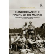 Manhood and the Making of the Military: Conscription, Military Service and Masculinity in Finland, 1917 39