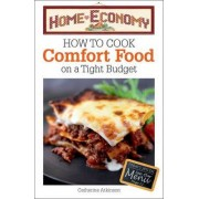 How to Cook Comfort Food on a Tight Budget, Home Economy by Catherine Atkinson