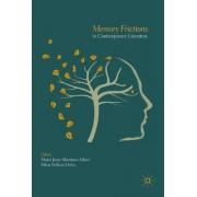 Memory Frictions in Contemporary Literature by Maria Jesus Martinez-Alfaro