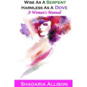 Wise as a Serpent, Harmless as a Dove: A Woman's Manual