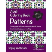 Adult Coloring Book Patterns: Coloring Pages with Patterns, Mandalas, Animals & More. Includes Sketching Pages for Creativity. Unplug and Create