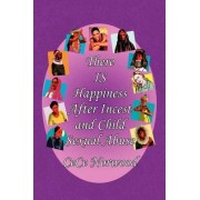 There Is Happiness After Incest and Child Sexual Abuse by Cece Norwood