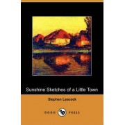 Sunshine Sketches of a Little Town (Dodo Press) by Stephen Leacock