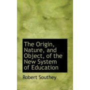 The Origin, Nature, and Object, of the New System of Education by Robert Southey