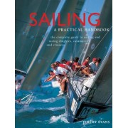 Sailing: A Practical Handbook: The Complete Guide to Sailing and Racing Dinghies, Catamarans and Keelboats