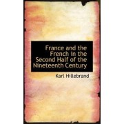 France and the French in the Second Half of the Nineteenth Century by Karl Hillebrand