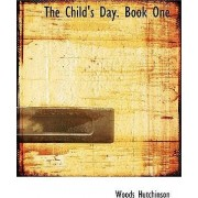 The Child's Day. Book One by Woods Hutchinson