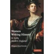 Women Writing History in Early Modern England by Megan Matchinske
