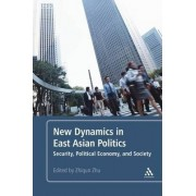 New Dynamics in East Asian Politics by Zhiqun Zhu