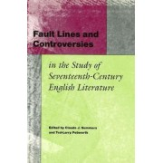 Fault Lines and Controversies in the Study of Seventeenth-century English Literature by Claude J. Summers