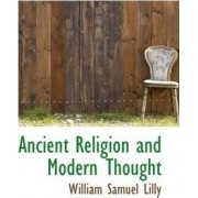 Ancient Religion and Modern Thought by William Samuel Lilly