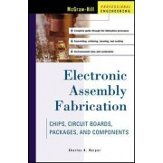 Electronic Assembly Fabrication by Charles A. Harper