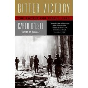 Bitter Victory: The Battle For Sicily, 1943 by Carlo D'Este