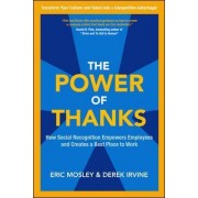 The Power of Thanks: How Social Recognition Empowers Employees and Creates a Best Place to Work by Eric Mosley