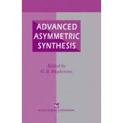 Advanced Asymmetric Synthesis by G. Richard Stephenson