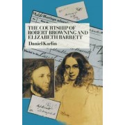 The Courtship of Robert Browning and Elizabeth Barrett by Daniel Karlin