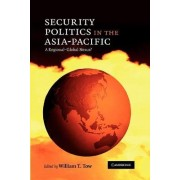 Security Politics in the Asia-Pacific by William T. Tow