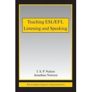 Teaching ESL/EFL Listening and Speaking by I. S. P. Nation