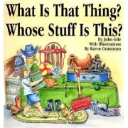 What is That Thing? Whose Stuff is This? by John Gile