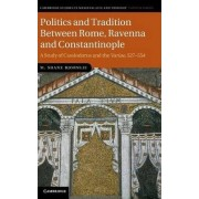 Politics and Tradition Between Rome, Ravenna and Constantinople by M. Shane Bjornlie
