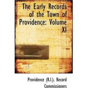 The Early Records of the Town of Providence by Providen (R I ) Record Commissioners