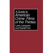 A Guide to American Crime Films of the Thirties by Daniel Finn