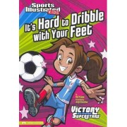 It's Hard to Dribble with Your Feet by Val Priebe