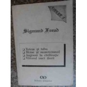 Opere 1 Totem Si Tabu Moise Si Monoteismul Angoasa In Civilizatie Viitorul Unei Iluzii - Sigmund Freud